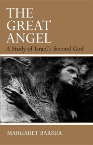 The Great Angel: A Study of Israel's Second God  -              By: Margaret Barker