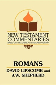 Romans: A Commentary on the New Testament Epistles, Edition 0002Revised  -     Edited By: J.W. Shepherd     By: David Lipscomb