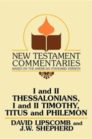 I and II Thessalonians, I and II Timothy, Titus and Philemon: A Commentary on the New Testament Epistles  -     Edited By: J.W. Shepherd     By: David Lipscomb
