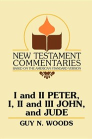 I and II Peter, I, II and III John, and Jude: A Commentary on the New Testament Epistles of Peter, John, and Jude  -              By: Guy N. Woods, B.C. Goodpasture