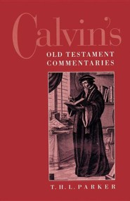 Calvin's Old Testament Commentaries   -     By: T.H.L. Parker