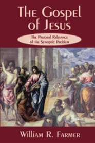 The Gospel of Jesus: The Pastoral Relevance of the Synoptic Problem  -     By: William R. Farmer