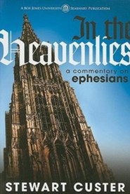 In the Heavenlies: A Commentary on Ephesians   -     By: Stewart Custer