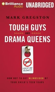 Tough Guys and Drama Queens: How Not to Get Blindsided by Your Child's Teen Years Unabridged Audiobook on MP3  -     By: Mark L. Gregston