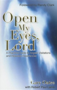 Open My Eyes, Lord: A Practical Guide to Angelic Visitations and Heavenly Experiences  -     By: Gary Oates, Robert Paul Lamb, Randy Clark