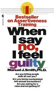 When I Say No, I Feel Guilty: How to Cope-Using the Skills of Systematic Assertive Therapy