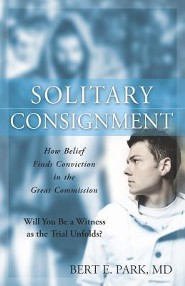 Solitary Consignment: How Belief Finds Conviction in the Great Commission  -              By: Bert E. Park