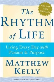 The Rhythm of Life: Living Every Day with Passion and Purpose  -     By: Matthew Kelly
