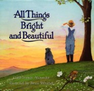 All Things Bright and Beautiful  -     By: Cecil Frances Alexander     Illustrated By: Bruce Whatley
