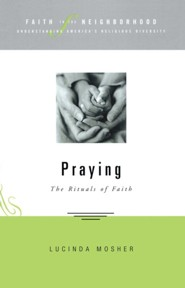 Faith in the Neighborhood: Praying: The Rituals of Faith