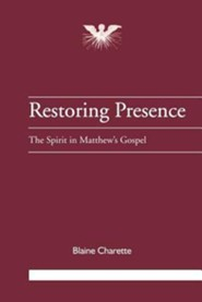 Restoring Presence: The Spirit in Matthew's Gospel   -     By: Blaine Charette