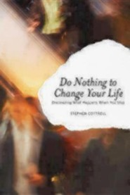 Do Nothing to Change Your Life: Discovering What Happens When You Stop  -     By: Stephen Cottrell
