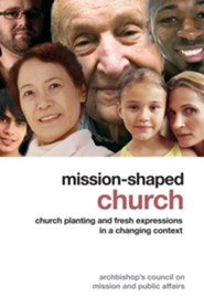 Mission-Shaped Church: Church Planting and Fresh Expressions in a Changing Context  -     By: Archbishop Council Mission & Foreign Affairs