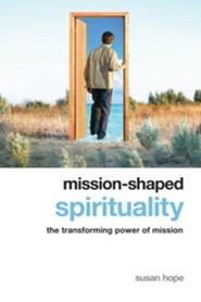 Mission-Shaped Spirituality: The Transforming Power of Mission  -              By: Susan Hope
