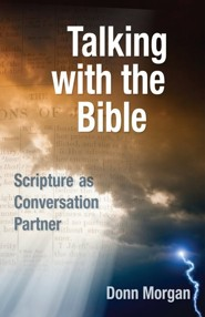 Talking with the Bible: Scripture as Conversation Starter  -     By: Donn Morgan