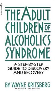Adult Children of Alcoholics Syndrome: A Step by Step Guide to Discovery and Recovery  -     By: Wayne Kritsberg