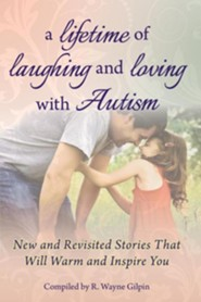 A Lifetime of Laughing and Loving with Autism: New and Revisited Stories That Will Warm and Inspire You