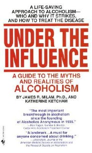 Under the Influence: A Guide to the Myths and Realities of Alcholism