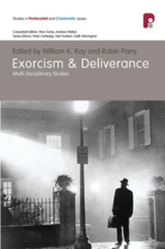 Exorcism and Deliverance: Multi-Disciplinary Perspectives  -     Edited By: William K. Kay, Robin Parry     By: William K. Kay