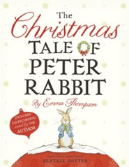 The Christmas Tale of Peter Rabbit  -     By: Emma Thompson     Illustrated By: Eleanor Taylor