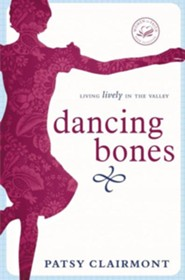 Dancing Bones: Living Lively in the Valley  -     By: Patsy Clairmont