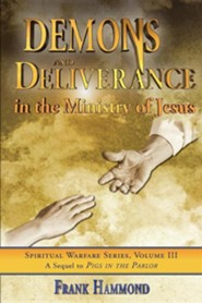Demons & Deliverance: In the Ministry of Jesus