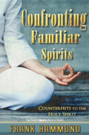 Confronting Familiar Spirits: Counterfeits to the Holy Spirit  -     By: Frank Hammond