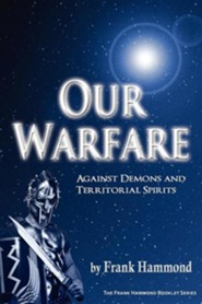 Our Warfare - Against Demons and Territorial Spirits  -     By: Frank Hammond