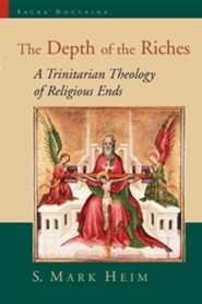 The Depth of the Riches A Trinitarian Theology of Religious Ends