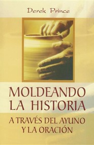 Moldeando la Historia = Shaping History Through Prayer and Fasting  -     By: Derek Prince