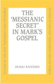 The Messianic Secret in Mark's Gospel   -     By: Heikki Raisanen