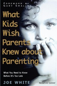 What Kids Wish Parents Knew about ParentingOriginal Edition  -     By: Joe White