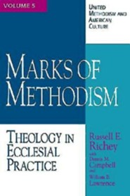 Marks of Methodism: Theology in Ecclesial Practice