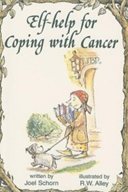 Elf-Help for Coping with Cancer  -     By: Joel Schorn     Illustrated By: R.W. Alley