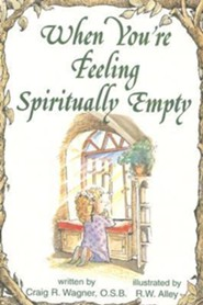 When You're Feeling Spiritually Empty  -              By: Craig R. Wagner                   Illustrated By: R.W. Alley