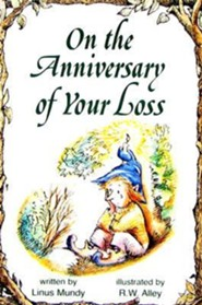 On the Anniversary of Your Loss  -     By: Linus Mundy     Illustrated By: R.W. Alley