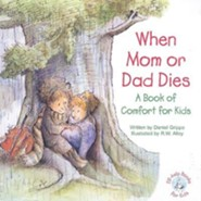 When Mom or Dad Dies: A Book for Comfort for Kids