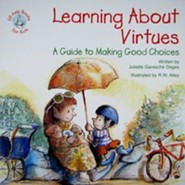 Learning about Virtues: A Guide to Making Good Choices  -     By: Juliette Garesche Dages     Illustrated By: R.W. Alley