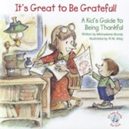 It's Great to Be Grateful!: A Kid's Guide to Being Thankful!
