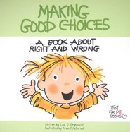 Making Good Choices: A Book about Right and Wrong