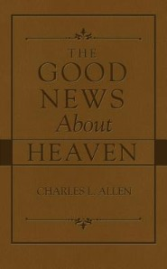 The Good News About Heaven   -     By: Charles Allen