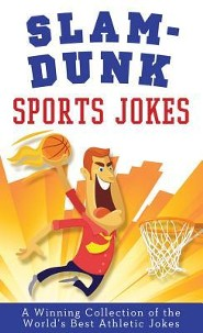 Slam-Dunk Sports Jokes: A Winning Collection of the World's Best Athletic Jokes