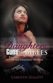 Daughters, Guns, and Bibles  -     By: Carolyn Gullett
