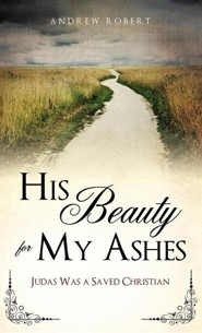 His Beauty for My Ashes  -     