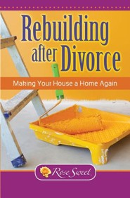 Rebuilding After Divorce: Making Your House a Home  -     By: Rose Sweet