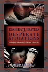Desperate Prayers for Desperate Situations  -     By: Alfred 'Bisi Tofade