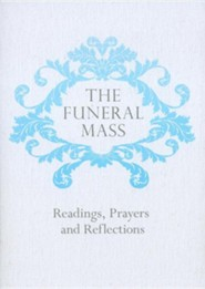 The Funeral Mass: Readings, Prayers and Reflections