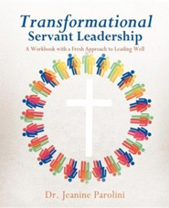 Transformational Servant Leadership  -     By: Jeanine Parolini