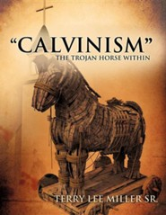 Calvinism the Trojan Horse Within