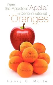 From . . . the Apostolic Apple, to Denominational Oranges  -     By: Henry G. Mulle